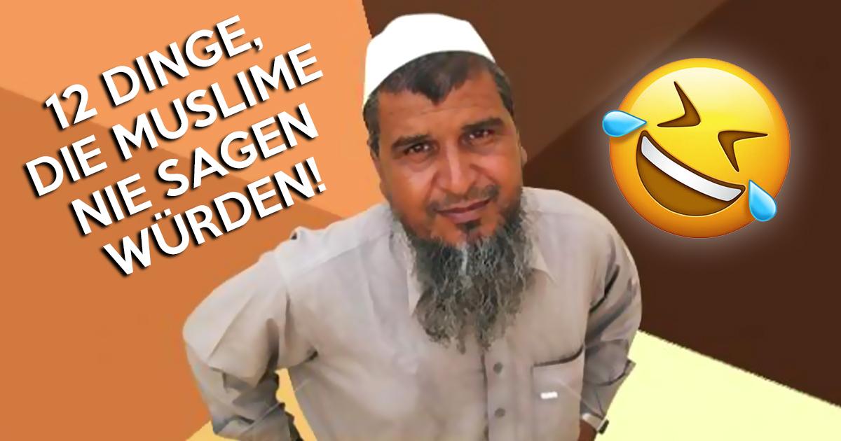 12 Dinge, die Muslime nie sagen würden