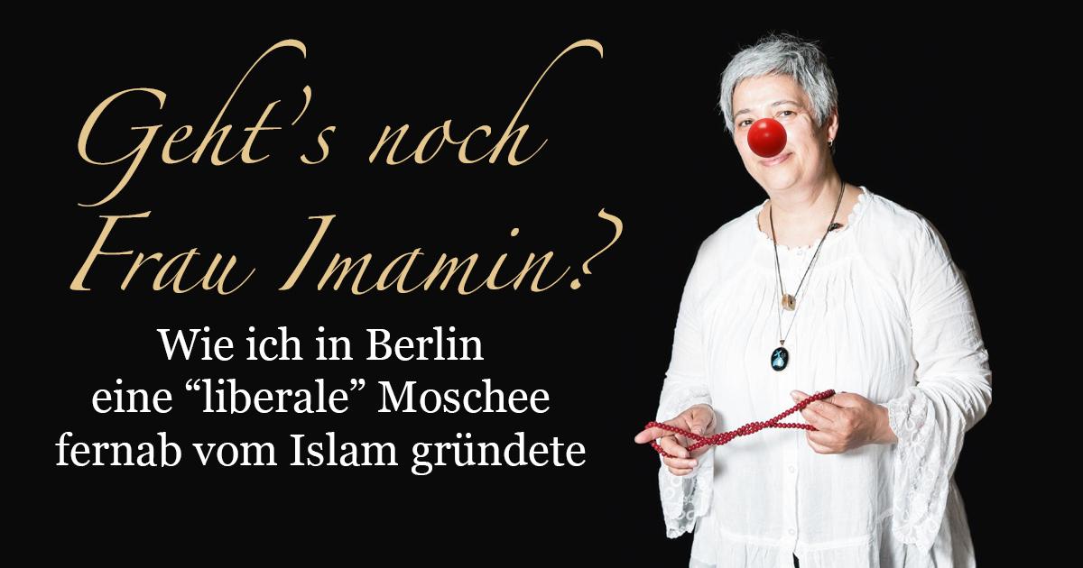 Geht's noch Frau Imamin? Wie ich in Berlin eine liberale Moschee fernab vom Islam gründete