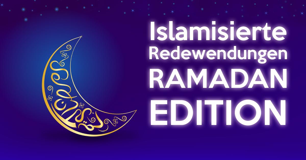 9 islamisierte Redewendungen: Ramadan-Edition