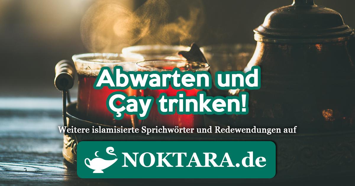 Noktara - Islamisierte Redewendungen - Weitere Sprichwörter für Muslime - Abwarten und Çay trinken