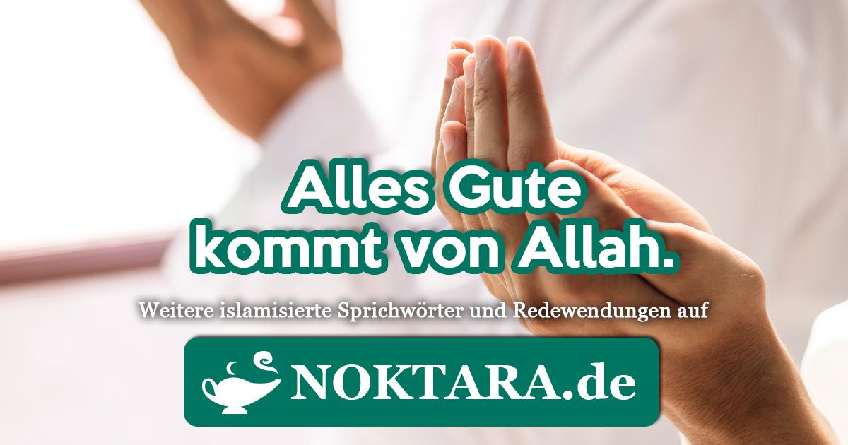 Noktara - Islamisierte Redewendungen - Weitere Sprichwörter für Muslime - Alles Gute kommt von Allah