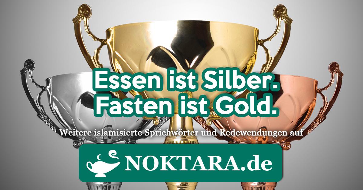 Noktara - Islamisierte Redewendungen - Weitere Sprichwörter für Muslime - Essen ist Silber - Fasten ist Gold