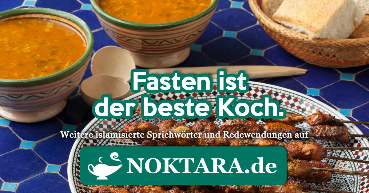 Noktara - Islamisierte Redewendungen - Weitere Sprichwörter für Muslime - Fasten ist der beste Koch