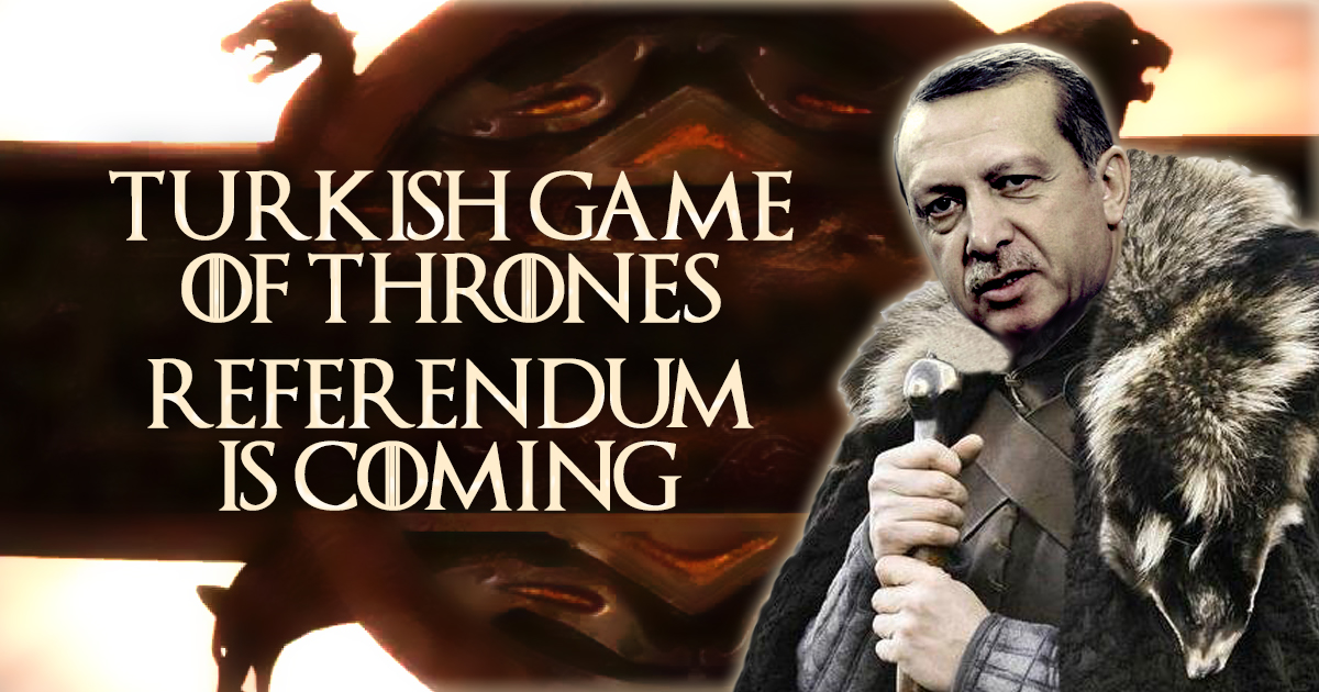 Turkish Game of Thrones: Referendum is coming