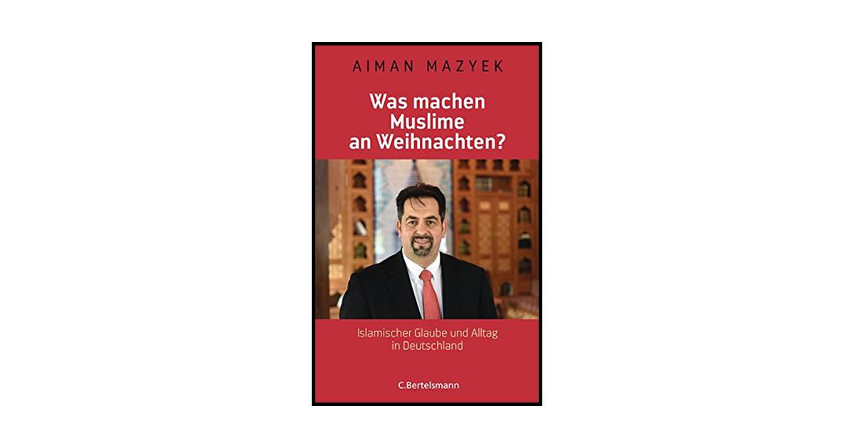 Was machen Muslime an Weihnachten?- Islamischer Glaube und Alltag in Deutschland - Aiman Mazyek